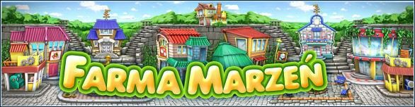 Farma Marzeń - Farma dla mnie, dla ciebie, dla każdego!